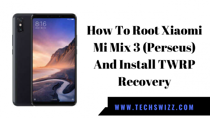 How To Root Xiaomi Mi Mix 3 (Perseus) And Install TWRP Recovery