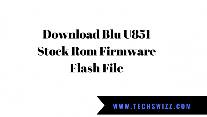 Download Blu U851 Stock Rom Firmware Flash File