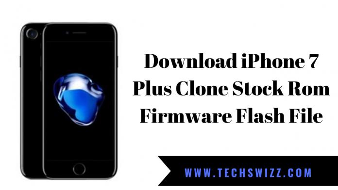 Download iPhone 7 Plus Clone Stock Rom Firmware Flash File