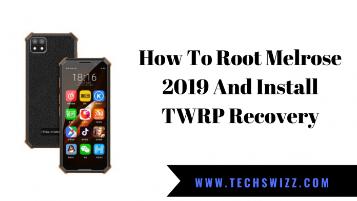 How To Root Melrose 2019 And Install TWRP Recovery