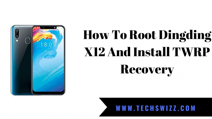 How To Root Dingding X12 And Install TWRP Recovery