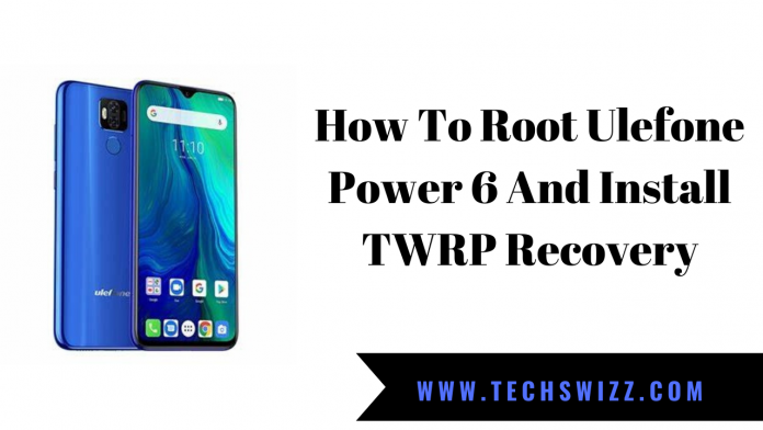 How To Root Ulefone Power 6 And Install TWRP Recovery