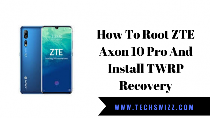 How To Root ZTE Axon 10 Pro And Install TWRP Recovery
