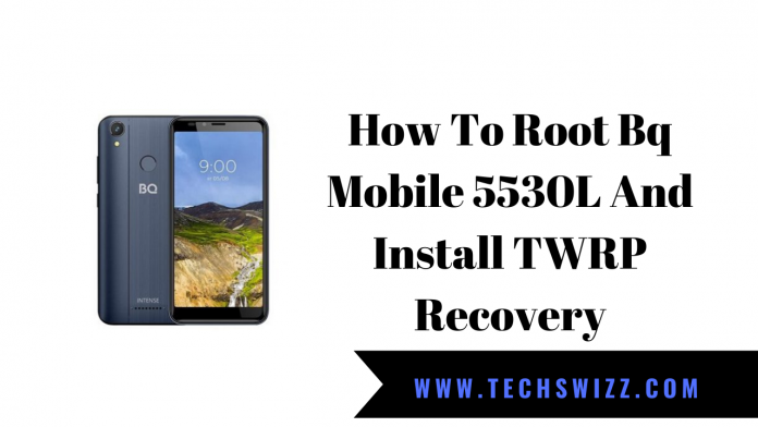 How To Root Bq Mobile 5530L And Install TWRP Recovery