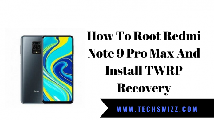 How To Root Redmi Note 9 Pro Max And Install TWRP Recovery