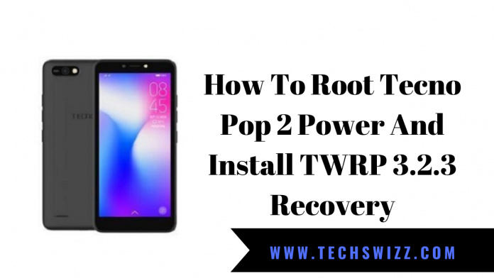 How To Root Tecno Pop 2 Power And Install TWRP 3.2.3 Recovery