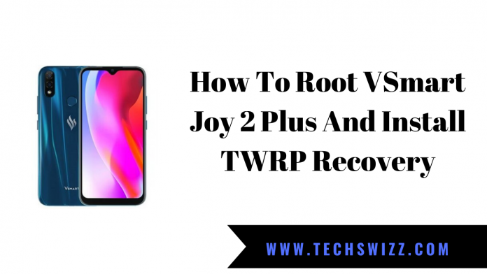 How To Root VSmart Joy 2 Plus And Install TWRP Recovery